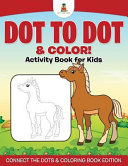 Dot to Dot   Color  Activity Book for Kids   Connect the Dots   Coloring Book Edition