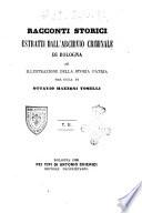 Racconti storici estratti dall archivio criminale di Bologna ad illustrazione della storia patria per cura di Ottavio Mazzoni Toselli