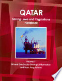 Qatar Mining Laws and Regulations Handbook Volume 1 Oil and Gas Sector Strategic Information and Basic Regulations