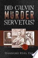 Did Calvin Murder Servetus