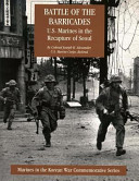 Battle of the Barricades  U  S  Marines in the Recapture of Seoul