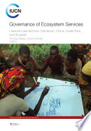 Governance of ecosystem services : lessons learned from Cameroon, China, Costa Rica and Ecuador