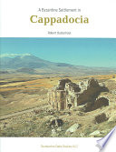 A Byzantine Settlement in Cappadocia The Results Of The First Systematic