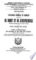 Bibliographie ou Catalogue g  n  ral et complet des livres de droit et de jurisprudence publi  s jusqu au 15 avril 1865