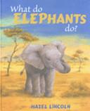 What Do Elephants Do