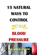 15 Natural Ways To Control Your Blood Pressure
