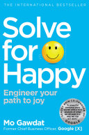 Solve For Happy : and maintaining happiness, written by a top...
