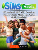 download ebook the sims mobile, ios, android, app, apk, download, money, cheats, mods, tips, game guide unofficial pdf epub
