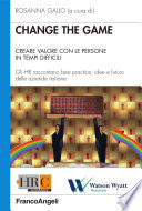 Change the game  Creare valore con le persone in tempi difficili  Gli HR raccontano best practice  idee e futuro delle aziende italiane