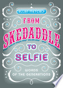 From skedaddle to selfie : words of the generations