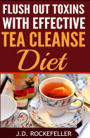 Flush Out Toxins with Effective Tea Cleanse Diet