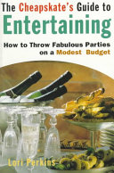The Cheapskate's Guide To Entertaining : all the entertaining basics, from sit-down dinners, buffets,...