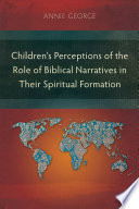 Children S Perceptions Of The Role Of Biblical Narratives In Their Spiritual Formation
