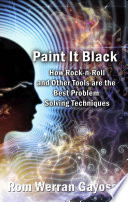 Paint It Black How Rock N Roll And Other Tools Are The Best Problem Solving Techniques