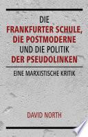 Die Frankfurter Schule, die Postmoderne und die Politik der Pseudolinken