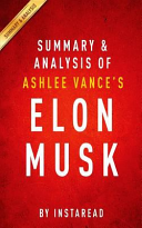 Summary and Analysis of Ashlee Vance s Elon Musk