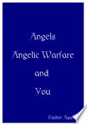Angels  Angelic Warfare and You