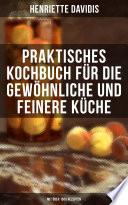 Praktisches Kochbuch f  r die gew  hnliche und feinere K  che  Mit   ber 1500 Rezepten
