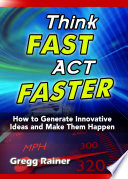 Think Fast Act Faster How To Generate Innovative Ideas And Make Them Happen