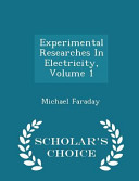 Experimental Researches in Electricity  Volume 1   Scholar s Choice Edition