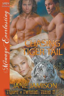 Chasing Tiger Tail [Tigers of Twisted, Texas 3] (Siren Publishing Menage Everlasting)