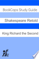 King Richard the Second in Plain and Simple English  a Modern Translation and the Original Version