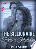 The Billionaire Takes a Holiday  BWWM Erotica Romance  New Adult Book 3