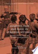 Anxieties, Fear And Panic In Colonial Settings : been shaped to a considerable extent...