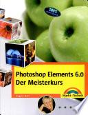 Photoshop Elements 6.0 - Der Meisterkurs