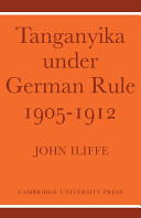 Tanganyika Under German Rule 1905 1912 Of 1905 The Greatest African Rebellion Against Early
