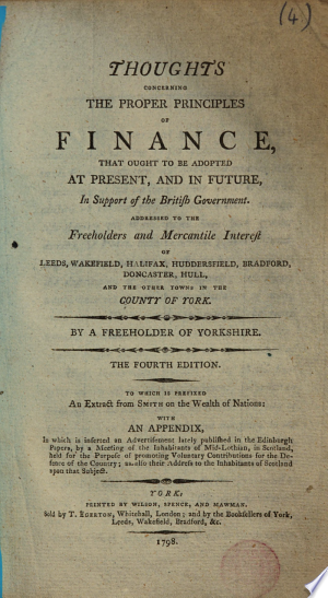 Thoughts concerning the proper principles of finance, that ought to be adopted at present, and in future, in support of the British Government ... By a freeholder of Yorkshire. The fourth edition, etc