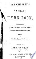 The Sabbath Hymn Book  The Children s Sabbath Hymn Book  including the  Child s Own Hymn Book   and Scripture references  Edition J of the Sab  Hy  and Tu  Bk  series  Edited by John Curwen