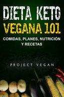 Dieta Keto Vegana 101 Comidas Planes Nutrici N Y Recetas La Gu A Definitiva Para Perder Peso R Pidamente Con Una Dieta Keto O Cetog Nica Baja En