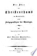 Die Idee des Chrisenthums im Verhältnisse zu den Zeitgegensätzen der Theologie