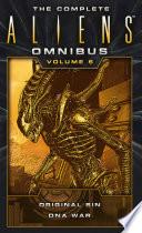 The Complete Aliens Omnibus  Volume Five  Original Sin  DNA War