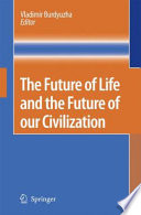 The Future Of Life And The Future Of Our Civilization book
