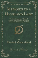 Memoirs of a Highland Lady Of Elizabeth Grant Of Rothiemurchus Afterwards