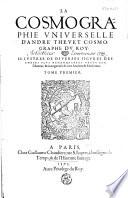 La cosmographie vniverselle d'André Thevet [...] Illvstree de diverses figvres des choses plvs remarqvables vevës par l'auteur, & incogneuës de noz anciens & modernes
