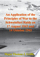 An Application Of The Principles Of War To The Schweinfurt Raids On 17 August 1943 And 14 October 1943