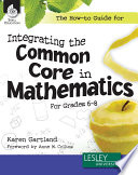 The How to Guide for Integrating the Common Core in Mathematics in Grades 6 8