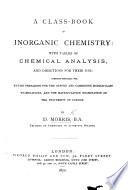 A Class-book of Inorganic Chemistry; with tables of chemical analysis, etc