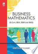 Business Mathematics  For B Com  BBA  BBM and BMS