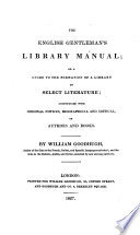 The English Gentleman s Library Manual  Or  a Guide to the Formation of a Library of Select Literature     with Original Notices     of Authors and Books