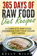 365 Days Of Raw Food Diet Recipes  A Complete Raw Food Cookbook For Your Vegan Diet Needs