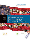 South-Western Federal Taxation 2016: Corporations, Partnerships, Estates And Trusts : concepts and today's ever-changing tax legislation with...