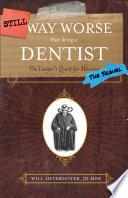 Still Way Worse Than Being A Dentist book