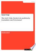 Was trieb Ulrike Meinhof als pazifistische Journalistin zum Terrorismus?