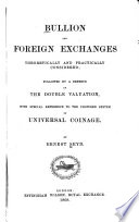 Bullion and Foreign Exchanges Theoretically and Practically Considered