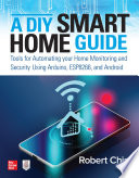 A Diy Smart Home Guide Tools For Automating Your Home Monitoring And Security Using Arduino Esp8266 And Android
