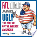 Fat  Dumb  and Ugly